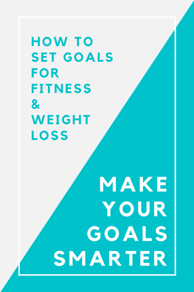 How to Set Goals for Fitness and Weight Loss Make Goals SMARTER